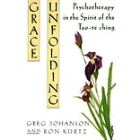 Grace Unfolding: Psychotherapy in the Spirit of the Tao-Te Ching