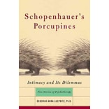 Schopenhauers Porcupines: Intimacy and Its Dilemmas : Five Stories of Psychotherapy