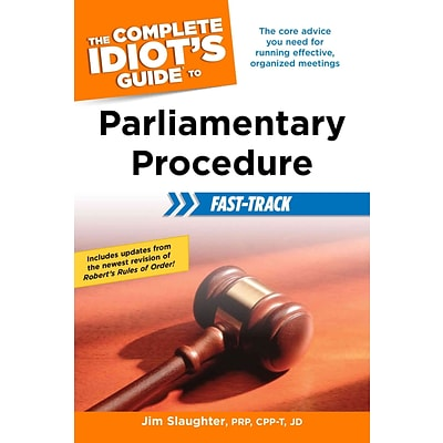 The Complete Idiots Guide to Parliamentary Procedure Fast-Track