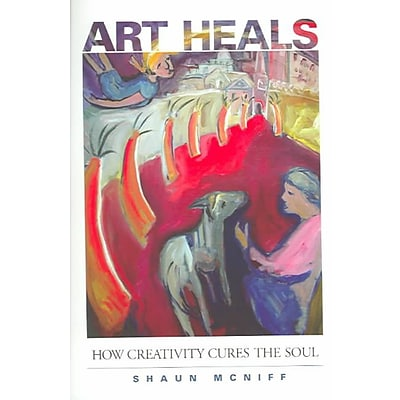 Art Heals: How Creativity Cures the Soul