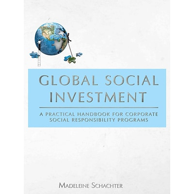 Global Social Investment: A Practical Handbook for Corporate Social Responsibility Programs