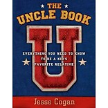 The Uncle Book: Everything You Need to Know to Be a Kids Favorite Relative