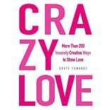 Crazy Love: More Than 200 Insanely Creative
