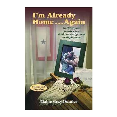Im Already Home...again: Keeping Your Family Close While on Assignment or Deployment