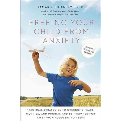 Freeing Your Child from Anxiety:Pract. Strategies to Ovrcme Fears,Worries,Phobias& Be Prprd for Life