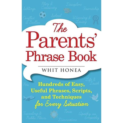 The Parents Phrase Book: 100s of Easy, Useful Phrases, Scripts, and Techniques for Every Situation