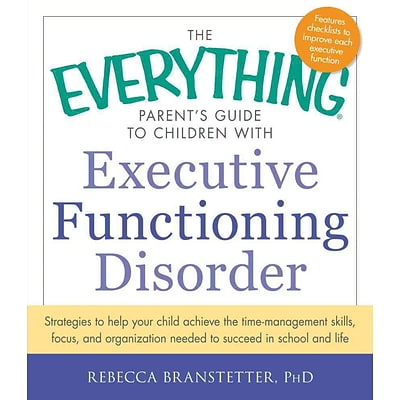 The Everything Parents Guide to Children With Executive Functioning Disorder