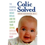 Colic Solved: The Essential Gde to Infant Reflux & the Care of Your Crying, Difficult-to-Soothe Baby