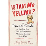 Is That Me Yelling?: A Parents Guide