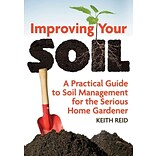 Improving Your Soil: A Practical Guide to Soil Management for the Serious Home Gardner