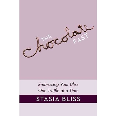 The Chocolate Fast: Embracing Your Bliss One Truffle at a Time