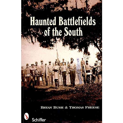 Haunted Battlefields of the South: Civil War Ghost Stories