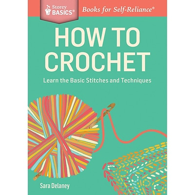 Storey Publishing How to Crochet: Learn the Basic Stitches & Techniques. A Storey Basics® T.. Book