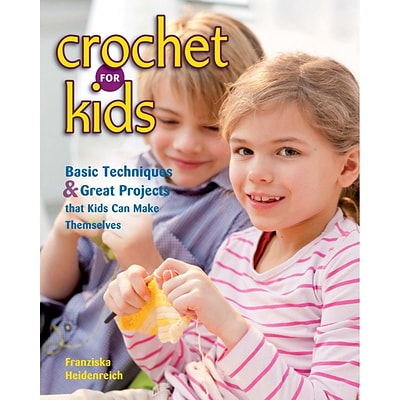 STACKPOLE BOOKS Crochet For Kids: Basic Techniques & Great Projects That Kids Can Make The.. Book