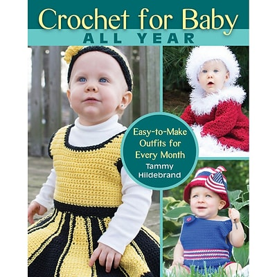 STACKPOLE BOOKS Crochet For Baby All Year: Easy-to-Make Outfits For Every Month Book