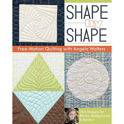 C&T Publishing Shape By Shape: Free-motion Quilting With Angela Walters Book