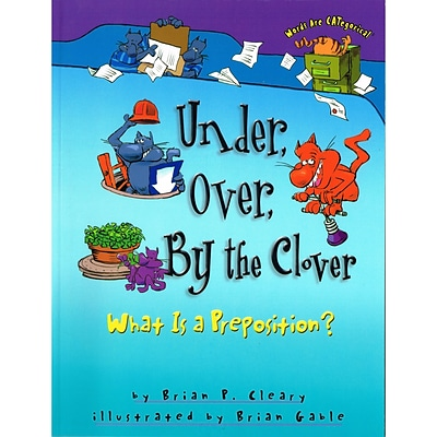 Under, Over, By the Clover: What Is a Preposition?; 4/Pack