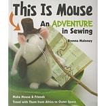 C&T Publishing FSS-59776 This Is Mouse An Adventure In Sewing