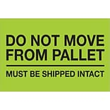 Tape Logic® Labels; Do Not Move From Pallet, 4 x 6, Fluorescent Green, 500/Roll (DL1331)