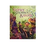 North Light Fairies, Gnomes,  And  Trolls: Create A Fantasy World In Polymer Clay Fairies, Gnomes,