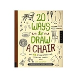 Quarry 20 Ways Series 20 Ways To Draw A Chair And 44 Other Interesting Everyday Things (978163159061