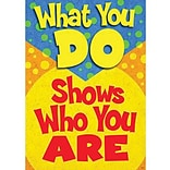 What you do shows who you are Poster