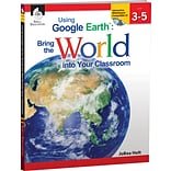 Using Google Earth™ Bring the World Into Your Classroom, Level 3-5
