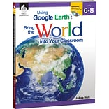Using Google Earth™ Bring the World Into Your Classroom, Level 6-8