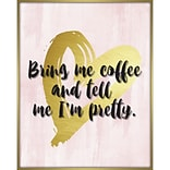 Linden Avenue Wall Art BRING ME COFFEE AND TELL ME IM PRETTY 16 x 20 (AVE10290)