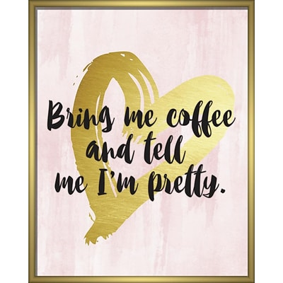 Linden Avenue Wall Art BRING ME COFFEE AND TELL ME IM PRETTY 8 x 10 (AVE10369)