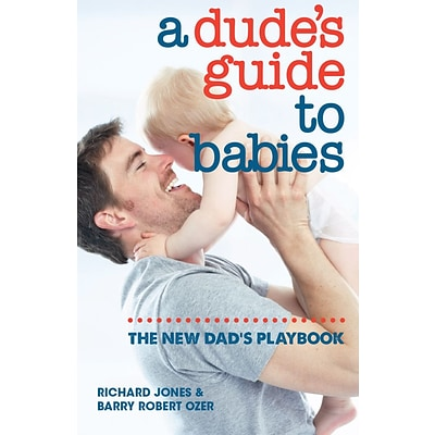 A Dudes Guide to Babies:  The New Dads Playbook
