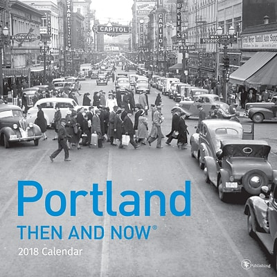 Tf Publishing 2018 Portland - Then And Now Wall Calendar (18-1313)