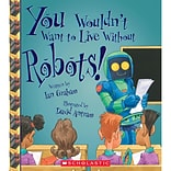 You Wouldnt Want To Live Without Robots! by Ian Graham, Paperback (9780531193617)