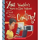 You Wouldnt Want To Live Without Coding! by Alex Woolf, Paperback (9780531193600)