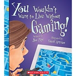You Wouldnt Want To Live Without Gaming! by Jim Pipe, Paperback (9780531193624)