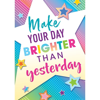 Teacher Created Resources Colorful Vibes 13 x 19 Make Your Day Brighter Than Yesterday Poster (TCR7941)
